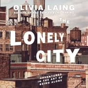 The Lonely City - Adventures in the Art of Being Alone audiobook by Olivia Laing