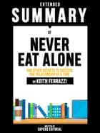 Extended Summary Of Never Eat Alone: And Other Secrets To Success, One Relationship At A Time - By Keith Ferrazzi ebook by Sapiens Editorial, Sapiens Editorial