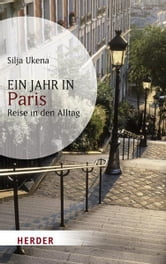 Ein Jahr in Paris - Reise in den Alltag ebook by Silja Ukena