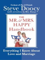 The Mr. & Mrs. Happy Handbook - Everything I Know About Love and Marriage (with corrections by Mrs. Doocy) ebook by Steve Doocy