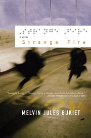 Strange Fire: A Novel ebook by Melvin Jules Bukiet