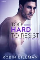 Too Hard to Resist ebook by Robin Bielman