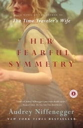 Her Fearful Symmetry - A Novel ebook by Audrey Niffenegger