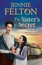 The Sister's Secret - A gripping, moving saga of love, lies and family ebook by