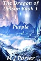 Purple - The Dragon of Unison Book 1 ebook by M J Porter