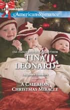 A Callahan Christmas Miracle ebook by Tina Leonard