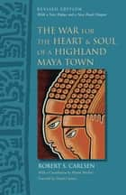 The War for the Heart and Soul of a Highland Maya Town ebook by Robert S. Carlsen,Martín  Prechtel,Davíd  Carrasco