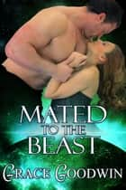 Mated to the Beast eBook par Grace Goodwin
