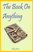The Book On Anything ebook by Esther Chen