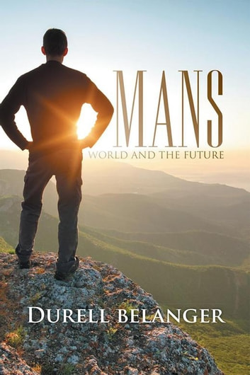 Mans World and the Future ebook by Durell Belanger