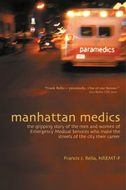 Manhattan Medics - The Gripping Story of the Men and Women of Emergency Medical Services Who Make the Streets of the City Their Career ebook by Francis J. Rella, NREMT-P