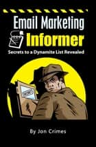 Email Marketing Informer - Internet Marketing Made Easy, #1 ebook by Jon Crimes