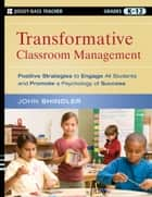 Transformative Classroom Management ebook by John Shindler