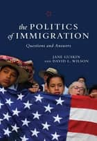 The Politics of Immigration ebook by Jane Guskin,David L. Wilson