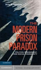 The Modern Prison Paradox ebook by Amy E. Lerman