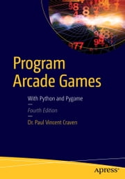 Program Arcade Games - With Python and Pygame ebook by Paul Craven