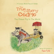 The True Story of CEDRIC - The Oldest Pig In the World ebook by Faye Fyfe