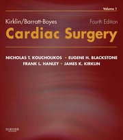 Kirklin/Barratt-Boyes Cardiac Surgery ebook by Nicholas T. Kouchoukos,Eugene H. Blackstone,Frank L. Hanley,James K. Kirklin