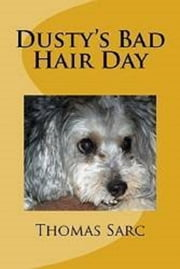 Dusty's Bad Hair Day ebook by Thomas Sarc
