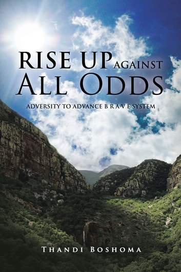 Rise up Against All Odds - Adversity to Advance B R a V E System ebook by Thandi Boshoma