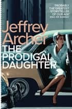The Prodigal Daughter: Kane and Abel Book 2 ebook by Jeffrey Archer