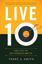 Live Ten - Jump Start the Best Version of Your Life ebook by Terry A. Smith