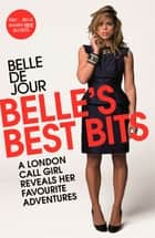Belle's Best Bits - A London Call Girl Reveals Her Favourite Adventures ebook by Belle de Jour
