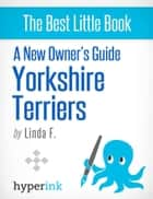 New Owner's Guide to Yorkshire Terriers ebook by Linda  F
