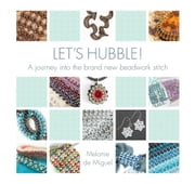 Let's Hubble! (Fixed format layout) - A journey into the brand new beadwork stitch ebook by Melanie de Miguel