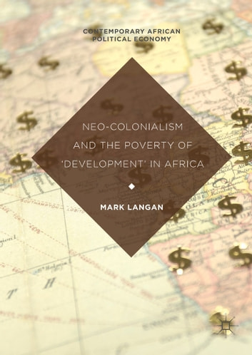 Neo-Colonialism and the Poverty of 'Development' in Africa ebook by Mark Langan