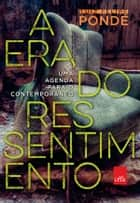 A era do ressentimento: uma agenda para o contemporâneo ebook by Luiz Felipe Pondé