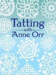 Tatting with Anne Orr ebook by Kobo.Web.Store.Products.Fields.ContributorFieldViewModel