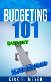 Budgeting 101 ebook by Kirk G Meyer