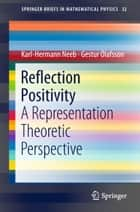 Reflection Positivity - A Representation Theoretic Perspective ebook by Karl-Hermann Neeb, Gestur Ólafsson