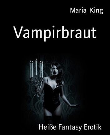 Vampirbraut - Heiße Fantasy Erotik ebook by Maria King