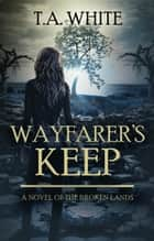 Wayfarer's Keep ebook by T.A. White