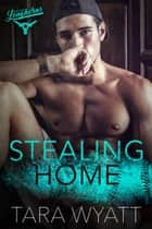 Stealing Home ebook by Tara Wyatt