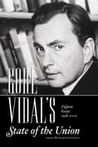 GORE VIDAL's State of the Union - The Nation's Essays 1958-2008 ebook by Gore Vidal, Richard Lingeman