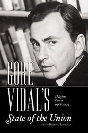 GORE VIDAL's State of the Union - The Nation's Essays 1958-2008 ebook by Gore Vidal,Richard Lingeman