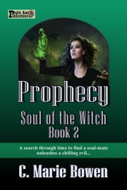 Prophecy (Soul of the Witch: Book 2) ebook by C. Marie Bowen