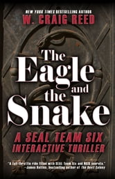 The Eagle and the Snake - A SEAL Team Six Interactive Thriller ebook by W. Craig Reed