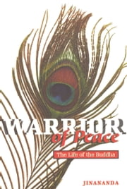 Warrior of Peace - The Life of the Buddha ebook by Jinananda