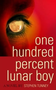 One Hundred Percent Lunar Boy ebook by Stephen Tunney
