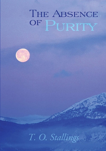 The Absence of Purity ebook by T. O. Stallings
