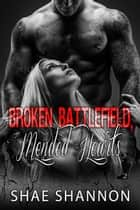 Broken Battlefield, Mended Hearts - Breaking Protocol, #2 ebook by Shae Shannon