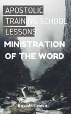 Apostolic Training School Lessons: Ministration of the Word ebook by Kayode Crown