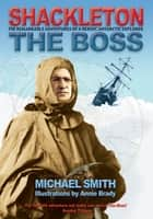 Shackleton - The Boss 電子書 by Michael Smith