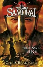 The Ring of Fire (Young Samurai, Book 6) - The Ring of Fire ebook by Chris Bradford