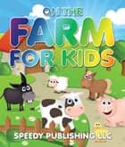 On The Farm For Kids - Fun Pictures for Kids on The Farm ebook by Speedy Publishing