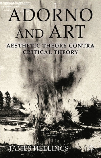 Adorno and Art - Aesthetic Theory Contra Critical Theory ebook by J. Hellings